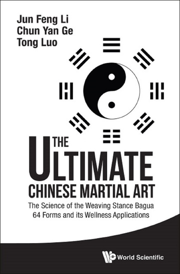 The Ultimate Chinese Martial Art - The Science of the Weaving Stance Bagua 64 Forms and its Wellness Applications - cover
