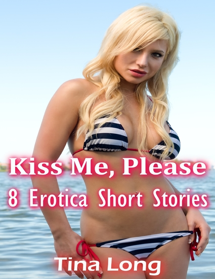 Kiss Me Please: 8 Erotica Short Stories - cover