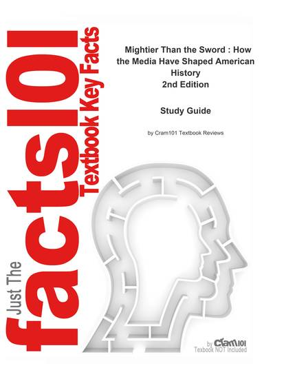 e-Study Guide for: Mightier Than the Sword : How the Media Have Shaped American History by Rodger Streitmatter ISBN 9780813343907 - cover