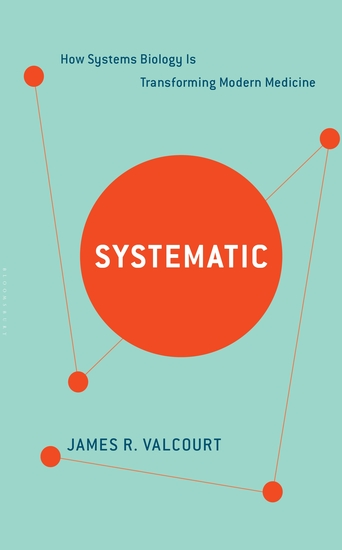 Systematic - How Systems Biology Is Transforming Modern Medicine - cover
