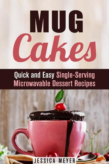 Mug Cakes: Quick and Easy Single-Serving Microwavable Dessert Recipes - Cooking for One - cover