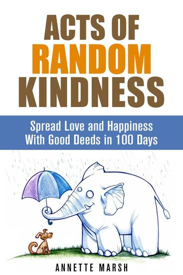 Acts of Random Kindness: Spread Love and Happiness With Good Deeds in 100 Days - Motivation & Inspiration - cover