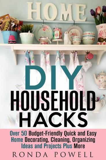DIY Household Hacks: Over 50 Budget-Friendly Quick and Easy Home Decorating Cleaning Organizing Ideas and Projects Plus More - DIY Hacks - cover