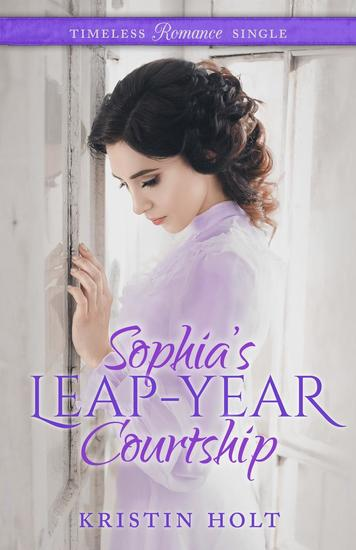 Sophia's Leap-Year Courtship - Timeless Romance Single #2 - cover