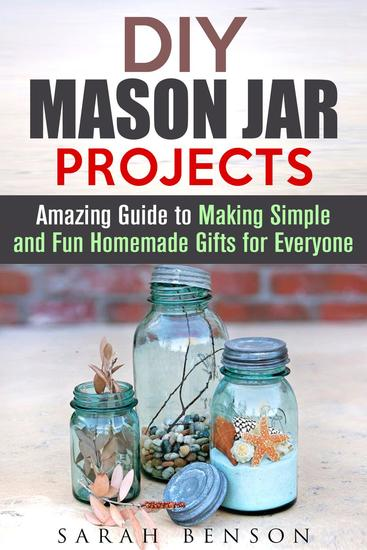 DIY Mason Jar Projects: Amazing Guide to Making Simple and Fun Homemade Gifts for Everyone - DIY Gifts - cover