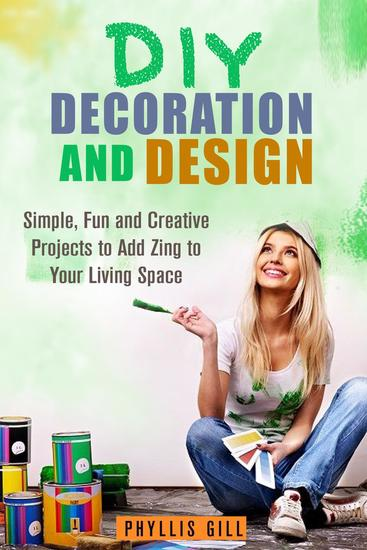 DIY Decoration and Design: Simple Fun and Creative Projects to Add Zing to Your Living Space - DIY Design and Decor - cover