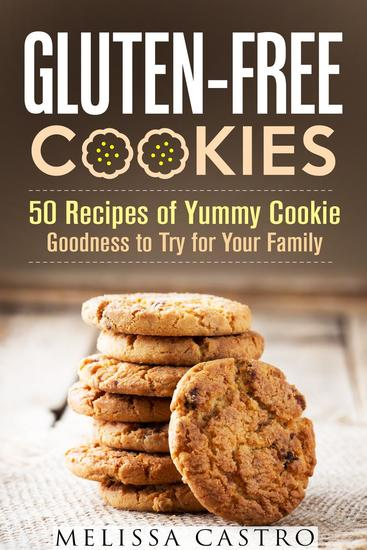 Gluten-Free Cookies: 50 Recipes of Yummy Cookie Goodness to Try for Your Family - Healthy Desserts - cover