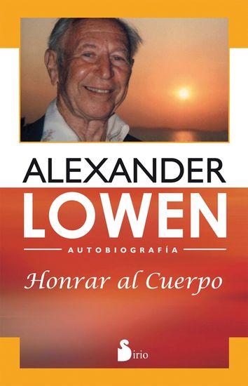 Honrar al cuerpo - Autobiografía de alexander lowen - cover