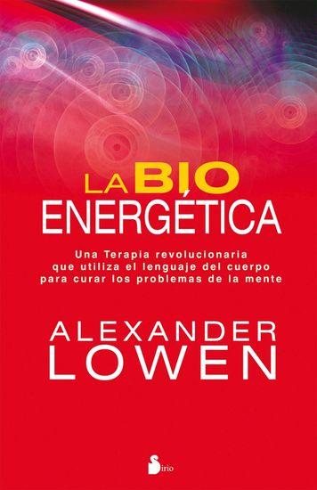 La bioenergética - Una terapia revolucionaria que utiliza el lenguaje del cuerpo para curar los problemas de la mente - cover
