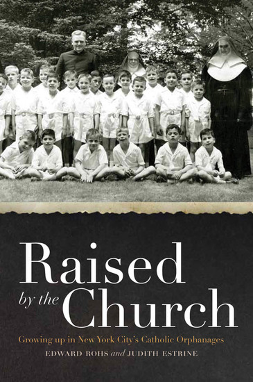 Raised by the Church - Growing up in New York City's Catholic Orphanages - cover