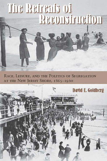 The Retreats of Reconstruction - Race Leisure and the Politics of Segregation at the New Jersey Shore 1865-1920 - cover
