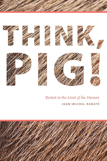 Think Pig! - Beckett at the Limit of the Human - cover