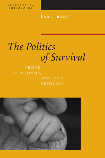 The Politics of Survival - Peirce Affectivity and Social Criticism - cover