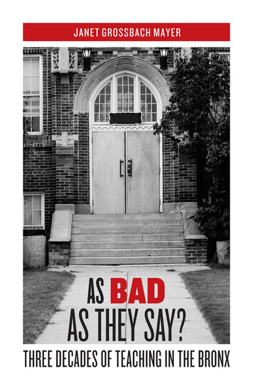 As Bad as They Say? - Three Decades of Teaching in the Bronx - cover
