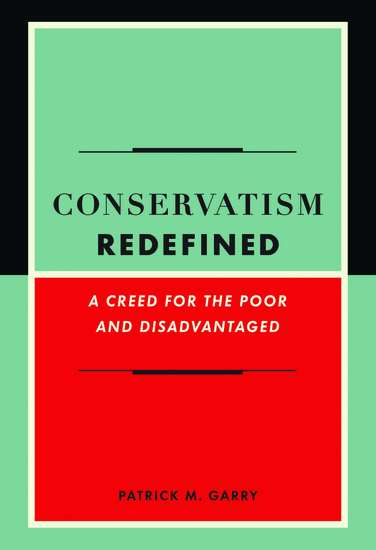 Conservatism Redefined - A Creed for the Poor and Disadvantaged - cover