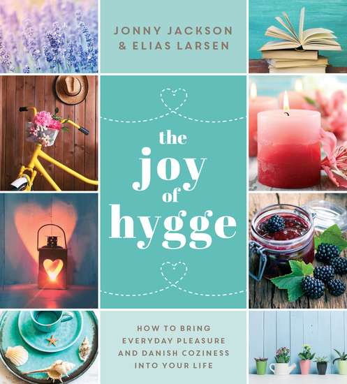 The Joy of Hygge - How to Bring Everyday Pleasure and Danish Coziness into Your Life - cover