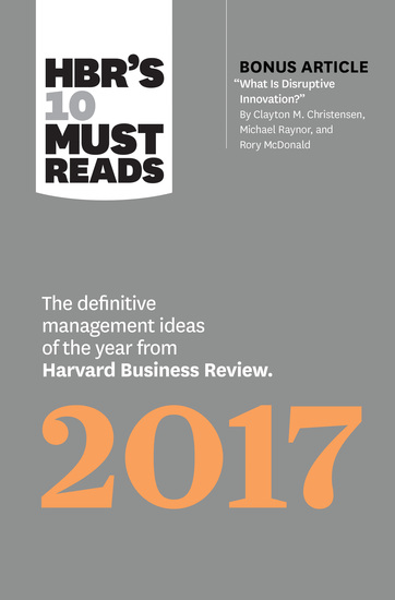 "HBR's 10 Must Reads 2017 - The Definitive Management Ideas of the Year from Harvard Business Review (with bonus article ""What Is Disruptive Innovation?"") (HBR's 10 Must Reads) - cover"