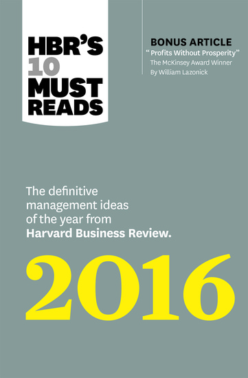 """HBR's 10 Must Reads 2016 - The Definitive Management Ideas of the Year from Harvard Business Review (with bonus McKinsey Award–Winning article """"Profits Without Prosperity"""") (HBR's 10 Must Reads) - cover"""