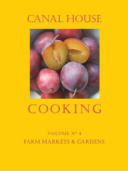 Canal House Cooking Volume N° 4 - Farm Markets & Gardens - cover
