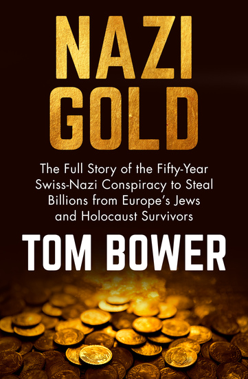 Nazi Gold - The Full Story of the Fifty-Year Swiss-Nazi Conspiracy to Steal Billions from Europe's Jews and Holocaust Survivors - cover