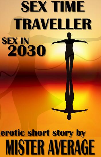 Sex Time Traveller – Sex in 2030 - Sex Time Traveller #1 - cover