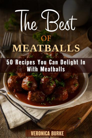 The Best of Meatballs: 50 Recipes You Can Delight In With Meatballs - Italian-Inspired Recipes - cover