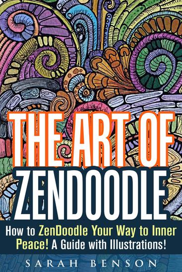 The Art of ZenDoodle: How to ZenDoodle Your Way to Inner Peace! A Guide with Illustrations! - Tangle Patterns & Meditation - cover