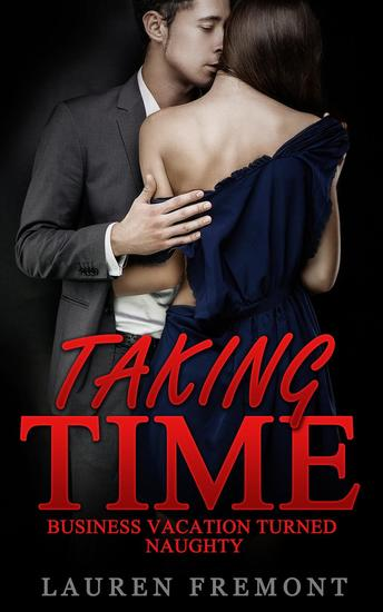 Taking Time: Business Vacation Turned Naughty - (Older Man Younger Woman Boss Erotica Workplace Office Romance) - cover