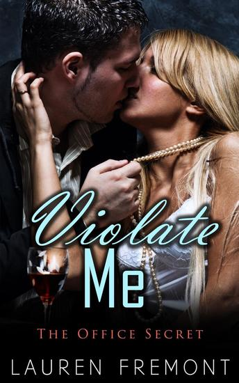 Violate Me: The Office Secret - (Workplace Erotica Office Taboo Domination Male Submissive Female) - cover