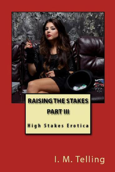 Raising the Stakes - High Stakes Erotica #3 - cover