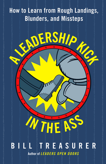 A Leadership Kick in the Ass - How to Learn from Rough Landings Blunders and Missteps - cover