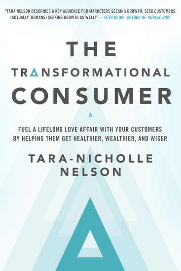 The Transformational Consumer - Fuel a Lifelong Love Affair with Your Customers by Helping Them Get Healthier Wealthier and Wiser - cover