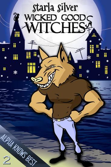Alpha Knows Best - Wicked Good Witches #2 - cover