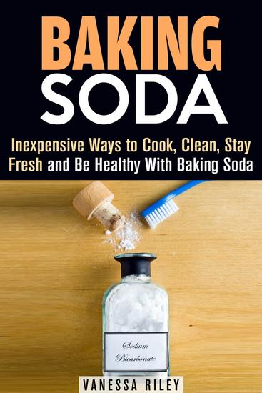 Baking Soda: Inexpensive Ways to Cook Clean Stay Fresh and Be Healthy With Baking Soda - Household Hack - cover