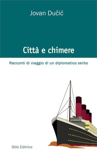 Città e chimere - Racconti di viaggio di un diplomatico serbo - cover