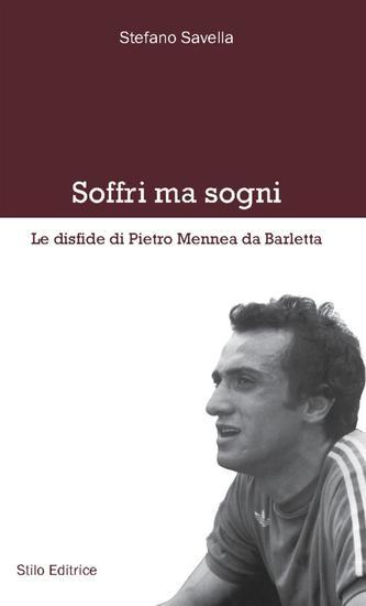 Soffri ma sogni - Le disfide di Pietro Mennea da Barletta - cover
