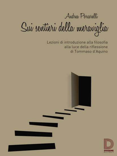 Sui sentieri della meraviglia - Lezioni di introduzione alla filosofia alla luce della riflessione di Tommaso d'Aquino - cover