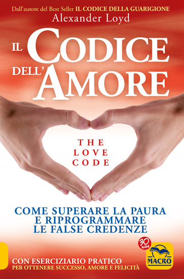Il Codice dell'Amore - The Love Code - Come superare la paura e riprogrammare le false credenze - cover