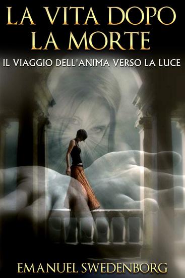 LA VITA DOPO LA MORTE - Il viaggio dell'anima verso la luce - cover