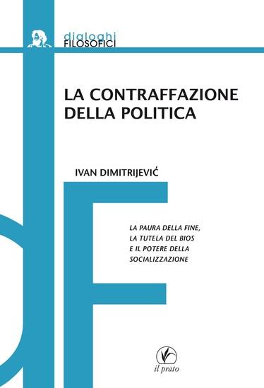 La contraffazione della politica - La paura della fine la tutela del bios e il potere della socializzazione - cover