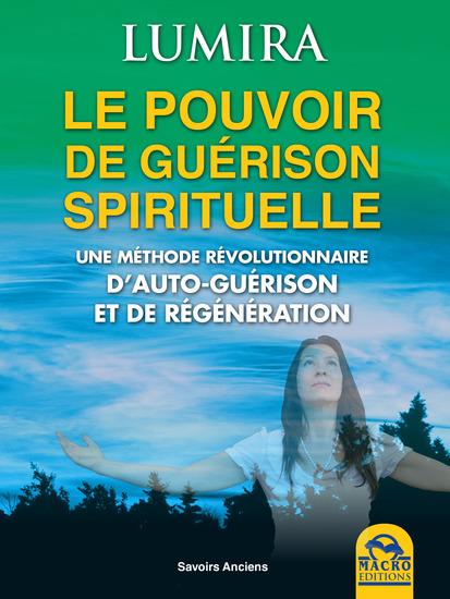 Le pouvoir de guérison spirituelle - Une méthode révolutionnaire d'autoguérison et de régénération - cover