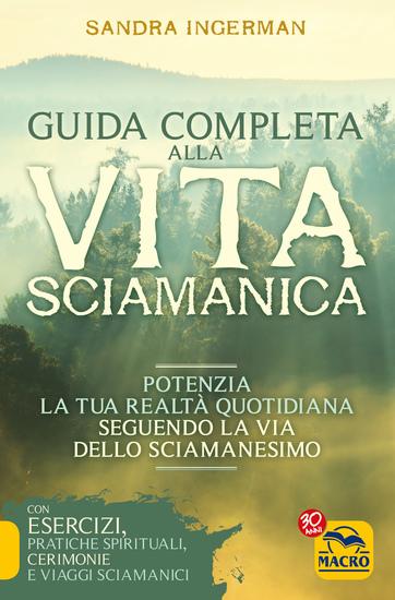 Guida Completa alla Vita Sciamanica - Potenzia la tua realtà quotidiana seguendo la vita dello sciamanesimo - cover
