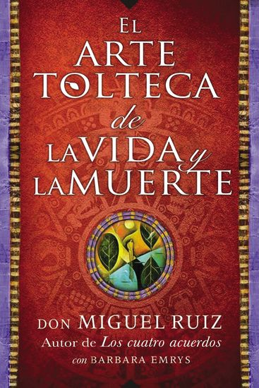 El arte tolteca de la vida y la muerte (The Toltec Art of Life and Death - Spanish Edition) - cover