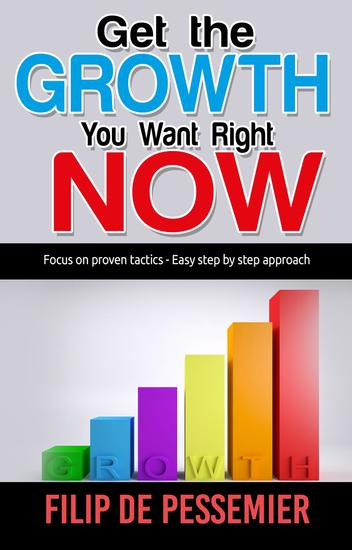 Get the Growth You Want Right Now - Focus on proven tactics - Easy step by step approach - cover