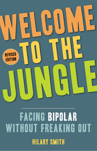Welcome to the Jungle Revised Edition - Facing Bipolar Without Freaking Out