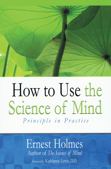 How to Use the Science of Mind - Principle in Practice - cover