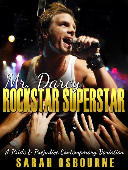 Mr Darcy Rock Star Super Star: A Pride & Prejudice Contemporary Variation - cover