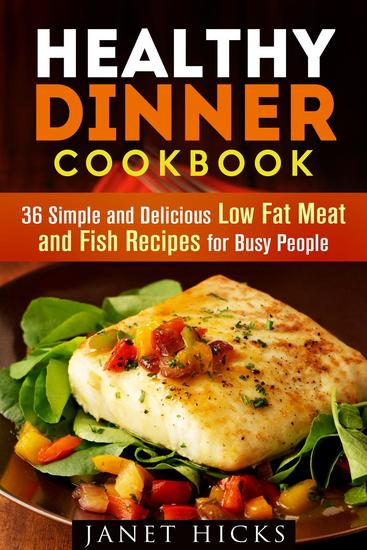 Healthy Dinner Cookbook: 36 Simple and Delicious Low Fat Meat and Fish Recipes for Busy People - Diets & Recipes - cover