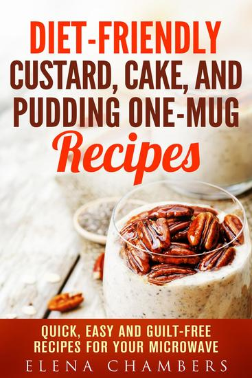 Diet-Friendly Custard Cake and Pudding One-Mug Recipes: Quick Easy and Guilt-Free Recipes for your Microwave - Microwave Desserts - cover