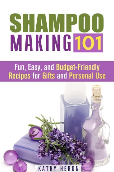 Shampoo Making 101: Fun Easy and Budget-Friendly Recipes for Gifts and Personal Use - DIY Beauty Products & Hair Care - cover